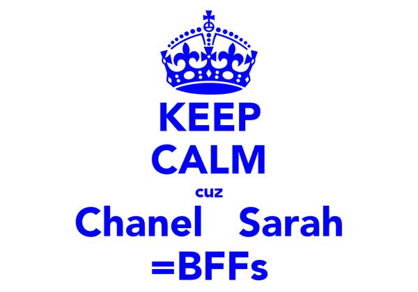 KEEP CALM cuz Chanel   Sarah =BFFs