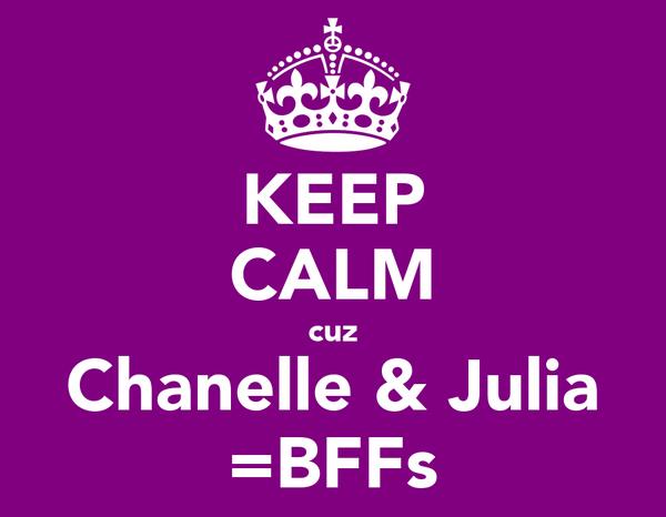 KEEP CALM cuz Chanelle & Julia =BFFs