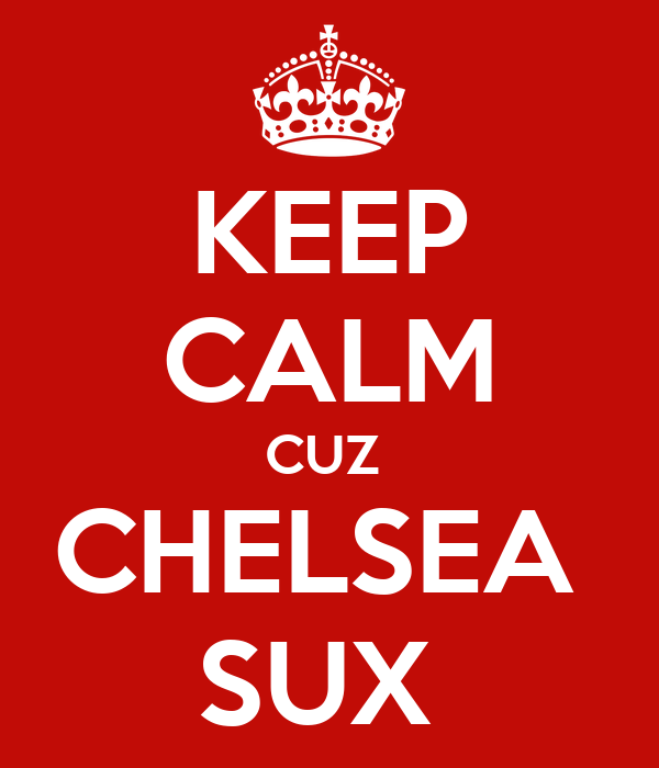 KEEP CALM CUZ  CHELSEA  SUX