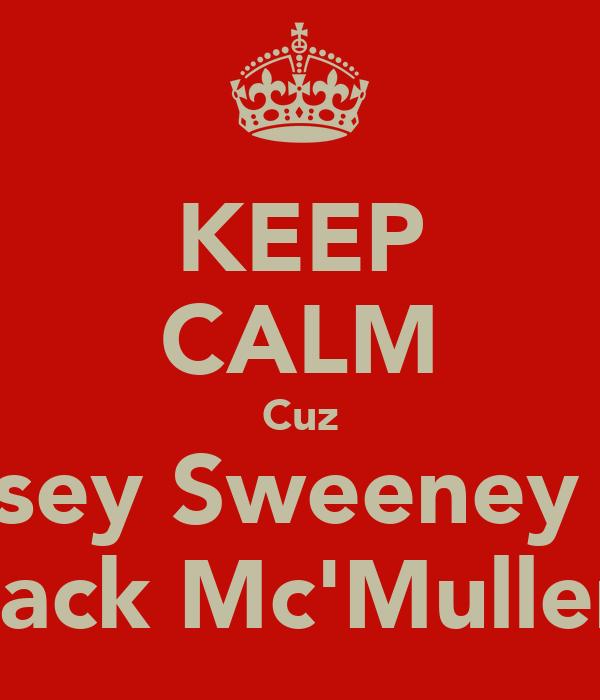 KEEP CALM Cuz Chelsey Sweeney Luvs Jack Mc'Mullen