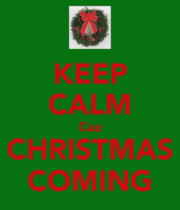 KEEP CALM Cuz CHRISTMAS COMING