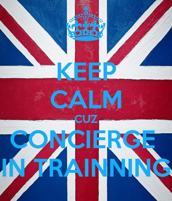KEEP CALM CUZ CONCIERGE  IN TRAINNING