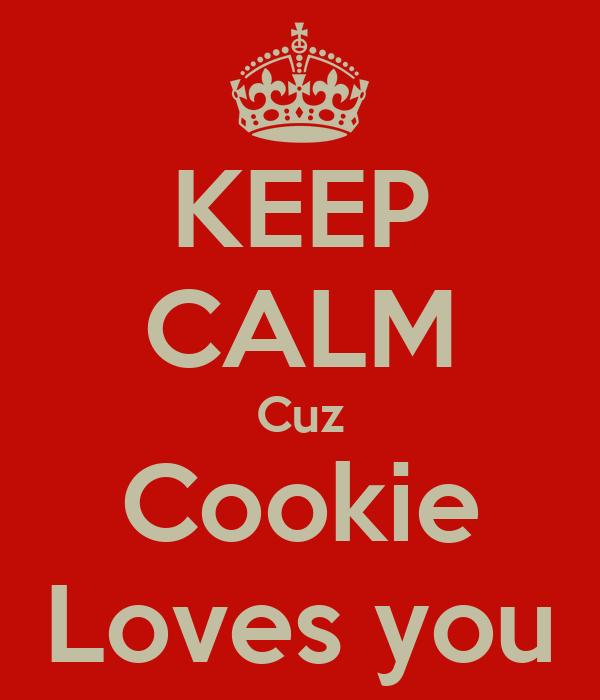 KEEP CALM Cuz Cookie Loves you