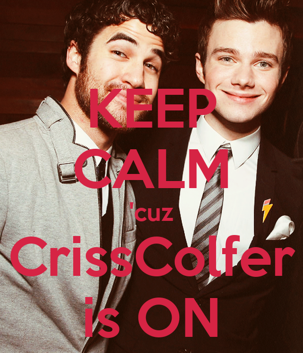 KEEP CALM 'cuz CrissColfer is ON
