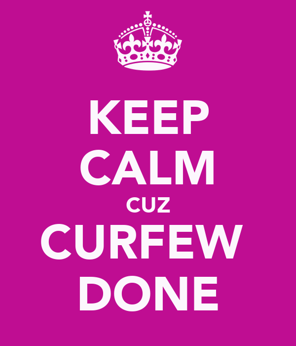 KEEP CALM CUZ CURFEW  DONE
