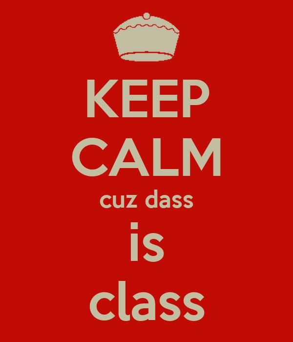 KEEP CALM cuz dass is class