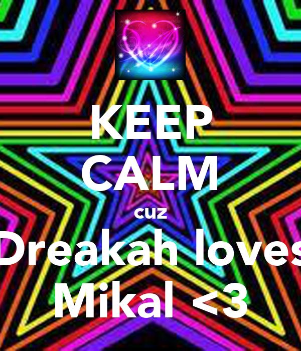 KEEP CALM cuz Dreakah loves Mikal <3