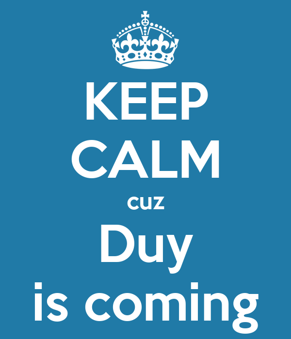 KEEP CALM cuz Duy is coming
