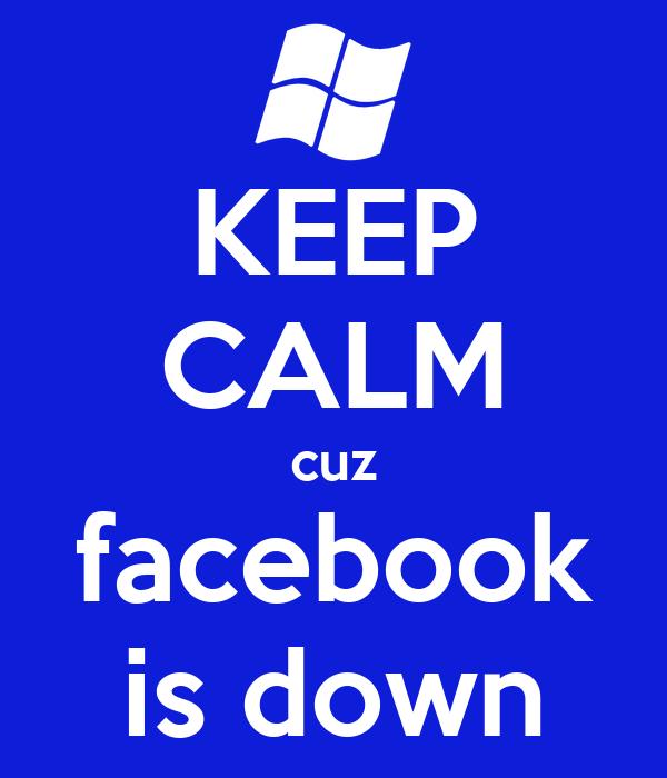 KEEP CALM cuz facebook is down
