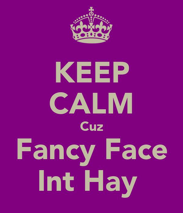 KEEP CALM Cuz Fancy Face Int Hay