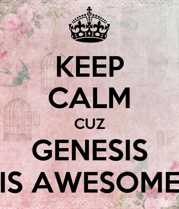 KEEP CALM CUZ GENESIS IS AWESOME