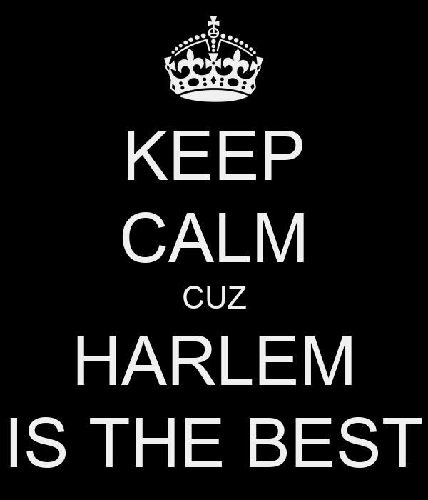 KEEP CALM CUZ HARLEM IS THE BEST