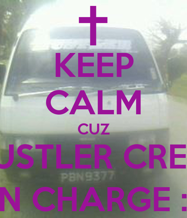 KEEP CALM CUZ HUSTLER CREW IN CHARGE :)