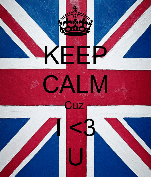 KEEP CALM Cuz  I <3 U