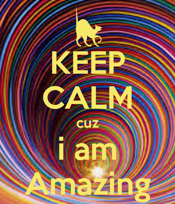 KEEP CALM cuz i am Amazing