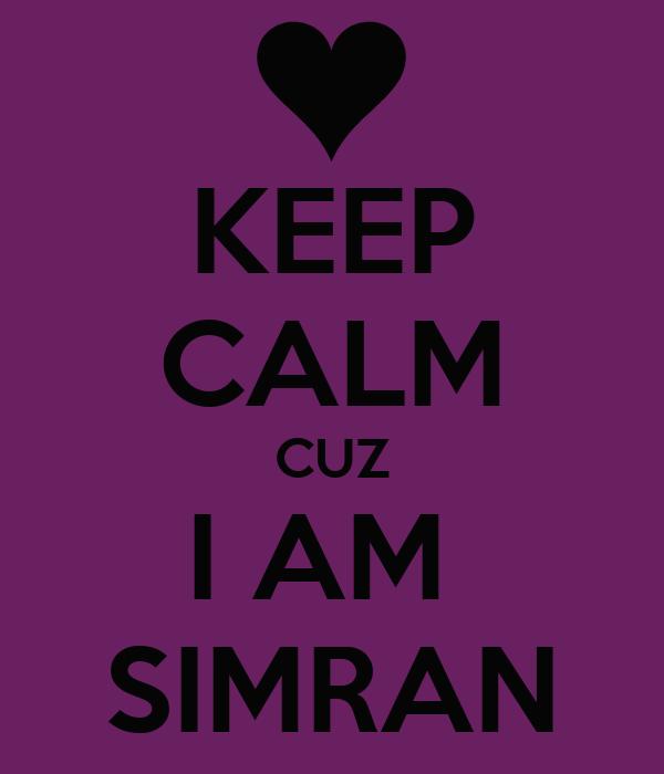 KEEP CALM CUZ I AM  SIMRAN