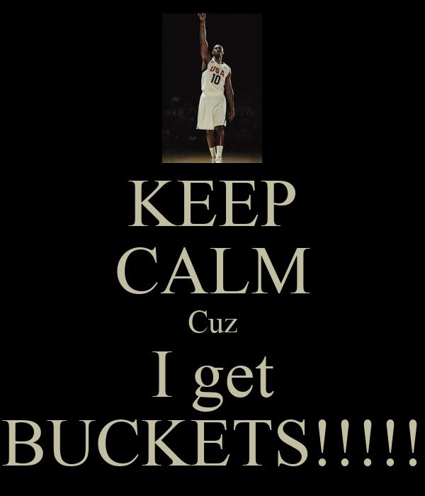 KEEP CALM Cuz I get BUCKETS!!!!!