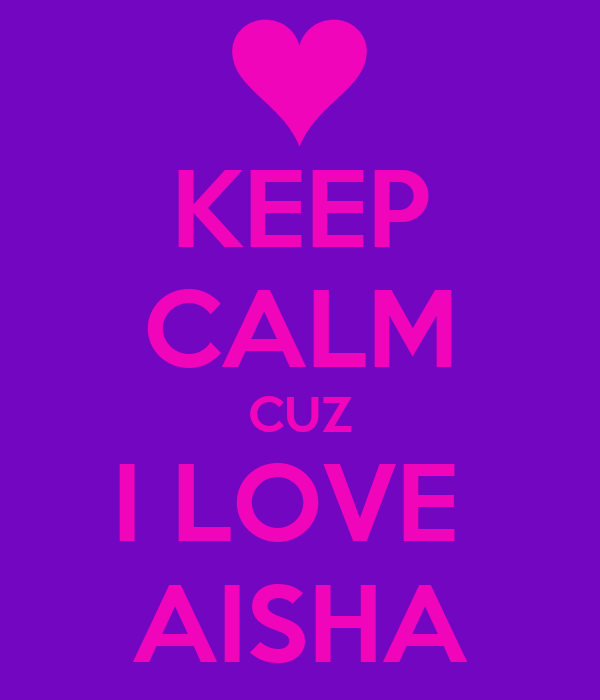 KEEP CALM CUZ I LOVE  AISHA