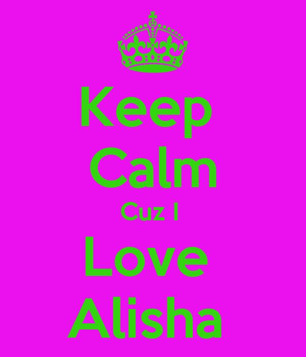 Keep  Calm Cuz I  Love  Alisha