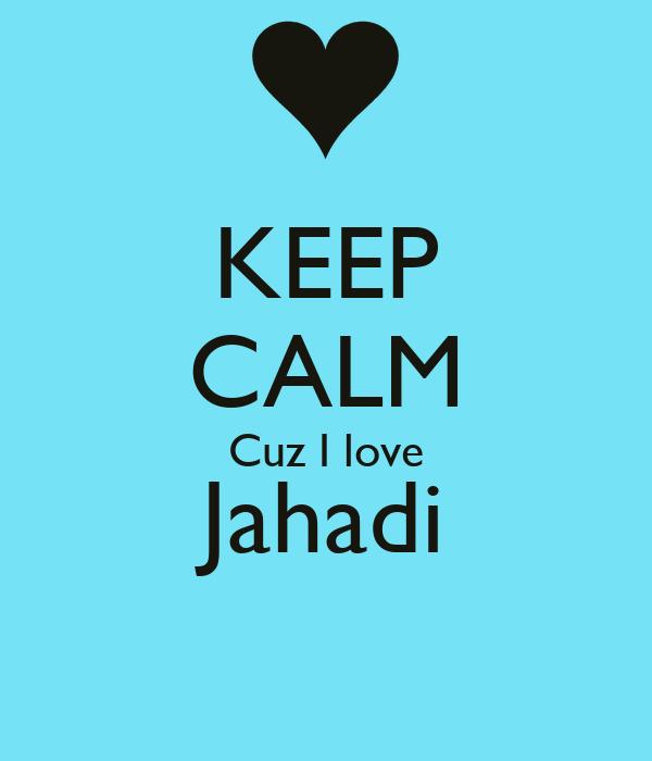 KEEP CALM Cuz I love Jahadi