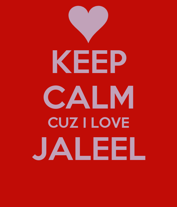 KEEP CALM CUZ I LOVE JALEEL