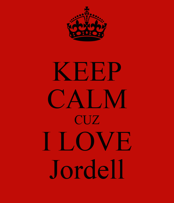 KEEP CALM CUZ I LOVE Jordell