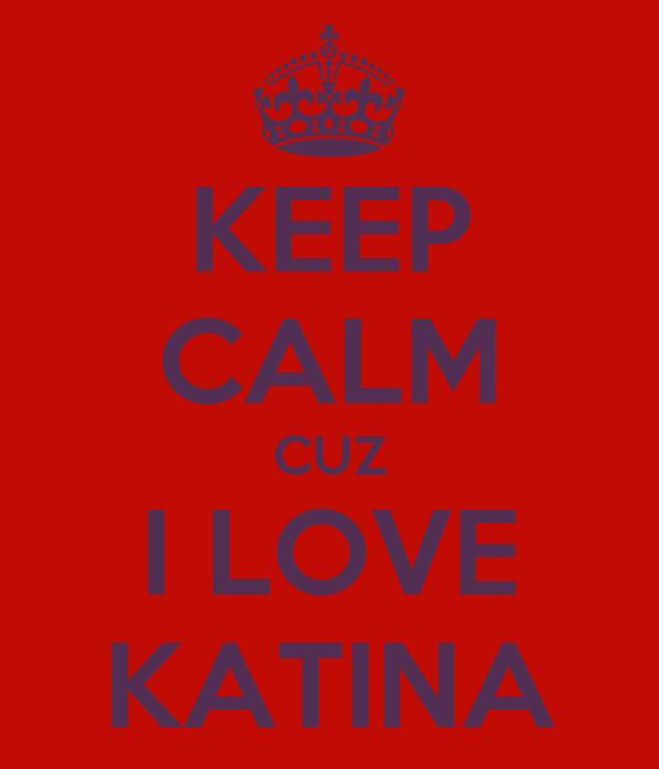 KEEP CALM CUZ I LOVE KATINA