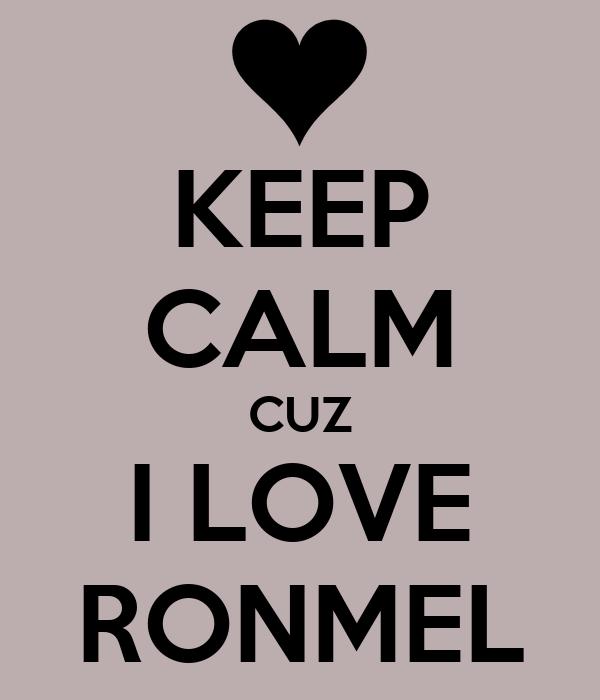 KEEP CALM CUZ I LOVE RONMEL