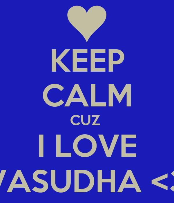 KEEP CALM CUZ  I LOVE VASUDHA <3