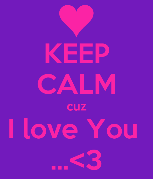 KEEP CALM cuz I love You  ...<3