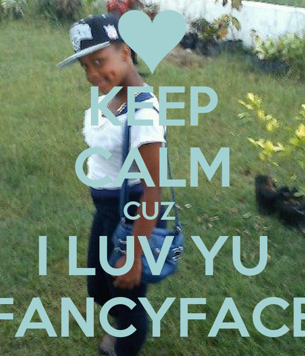 KEEP CALM CUZ  I LUV YU FANCYFACE