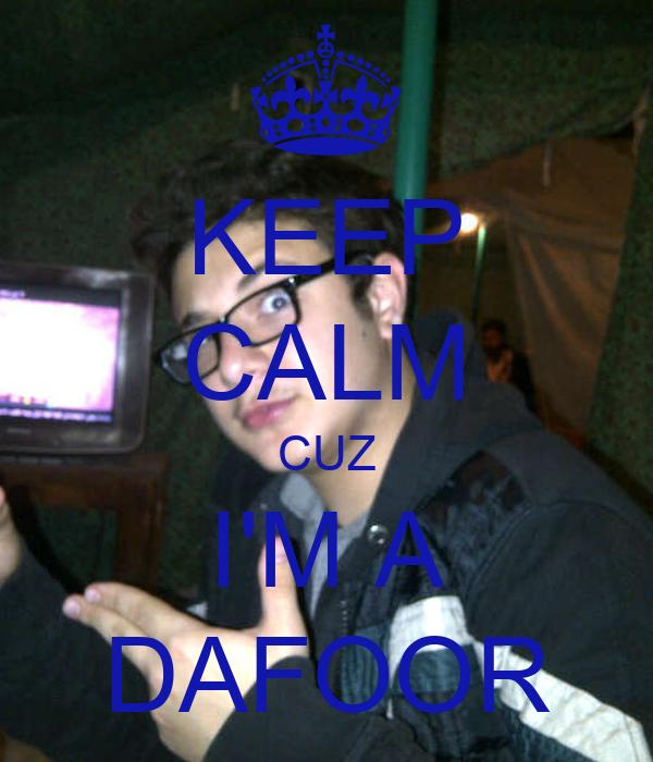 KEEP CALM CUZ I'M A DAFOOR