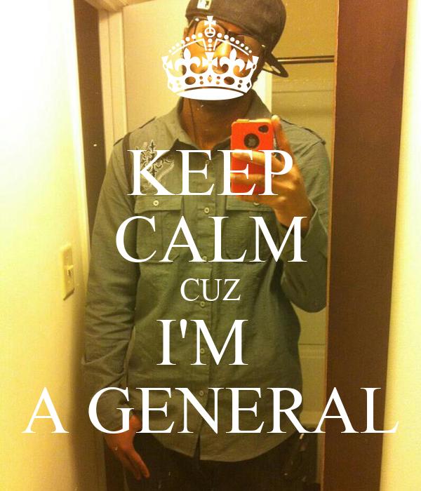 KEEP CALM CUZ I'M  A GENERAL