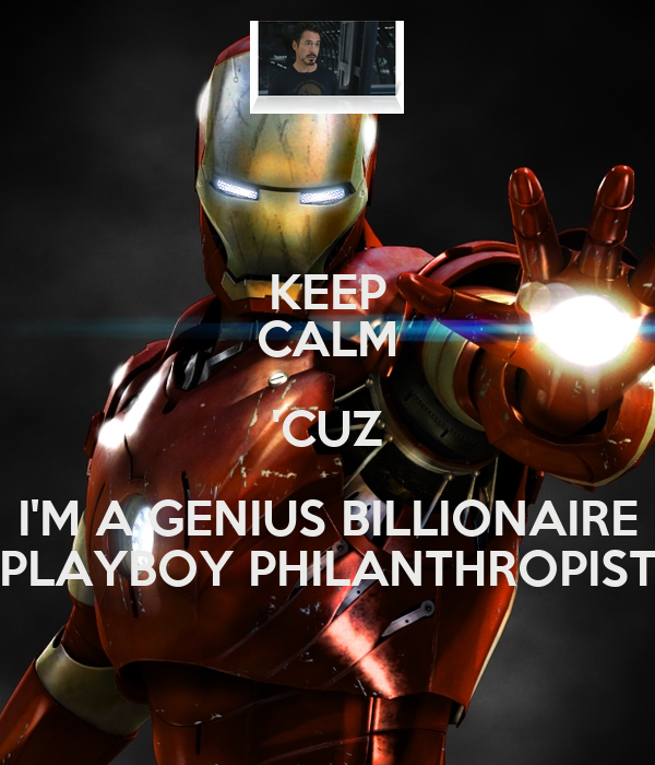 KEEP CALM 'CUZ I'M A GENIUS BILLIONAIRE PLAYBOY PHILANTHROPIST