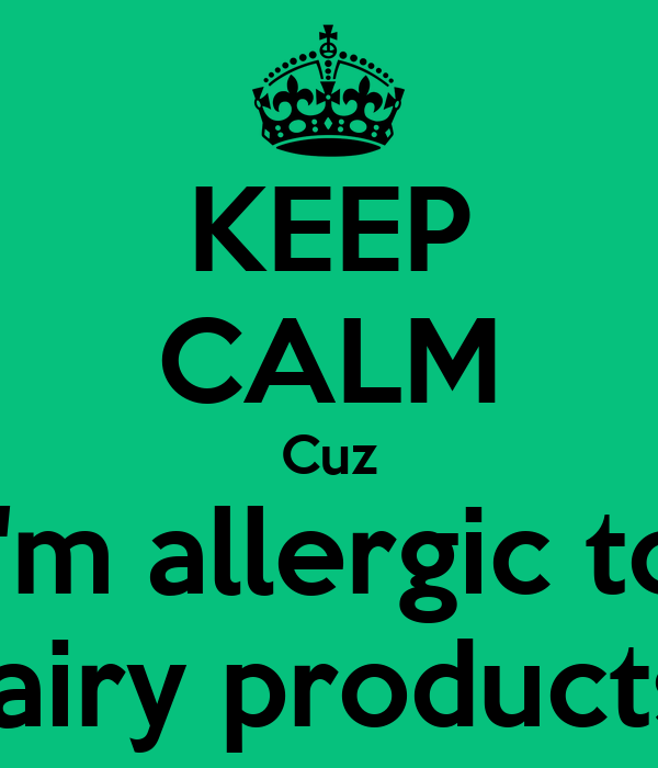 KEEP CALM Cuz I'm allergic to Dairy products!!