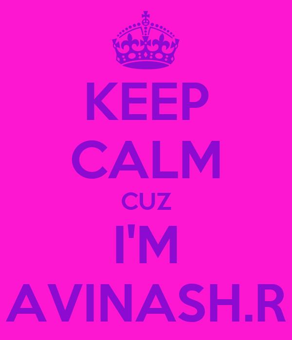 KEEP CALM CUZ I'M AVINASH.R