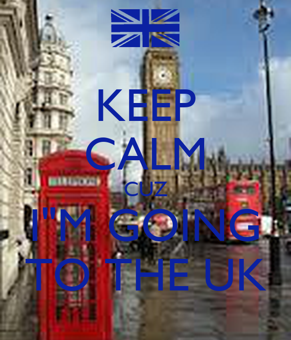 "KEEP CALM CUZ I""M GOING TO THE UK"