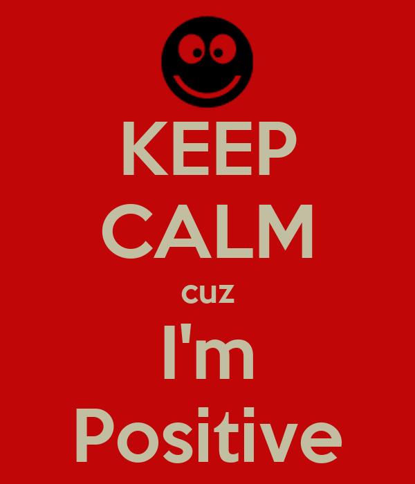 KEEP CALM cuz I'm Positive