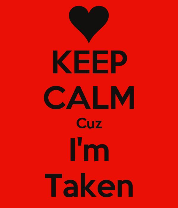 KEEP CALM Cuz I'm Taken
