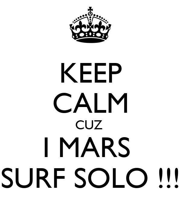 KEEP CALM CUZ  I MARS  SURF SOLO !!!
