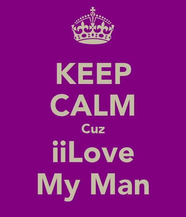 KEEP CALM Cuz iiLove My Man