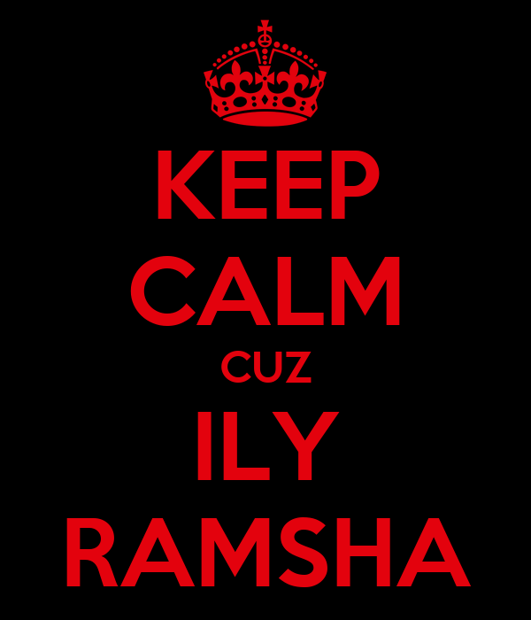 KEEP CALM CUZ ILY RAMSHA