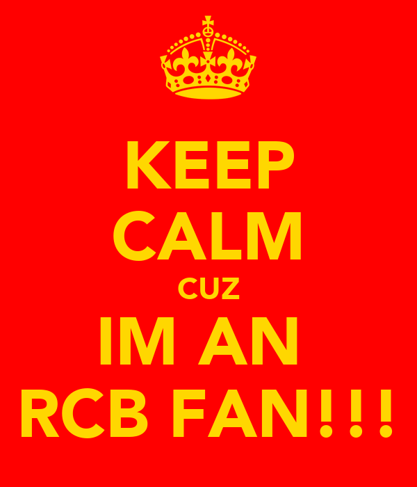 KEEP CALM CUZ IM AN  RCB FAN!!!