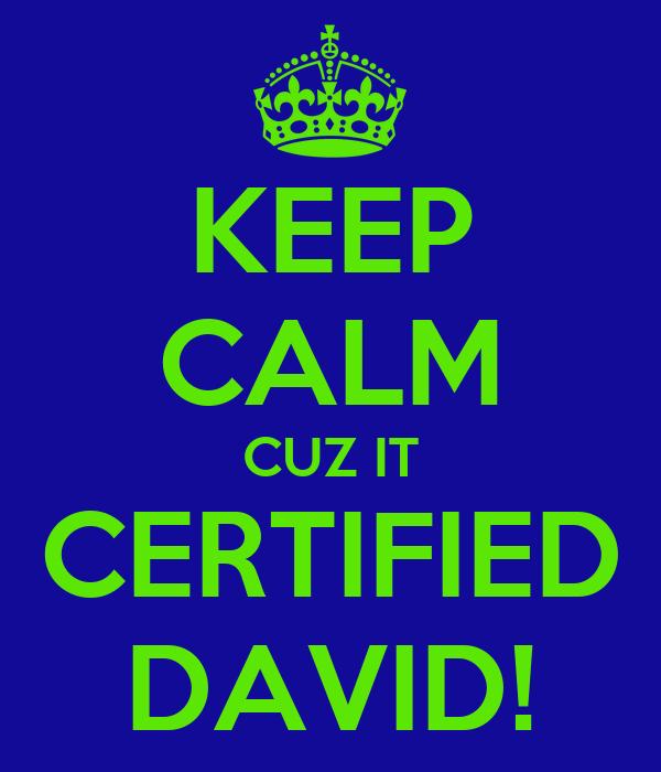KEEP CALM CUZ IT CERTIFIED DAVID!