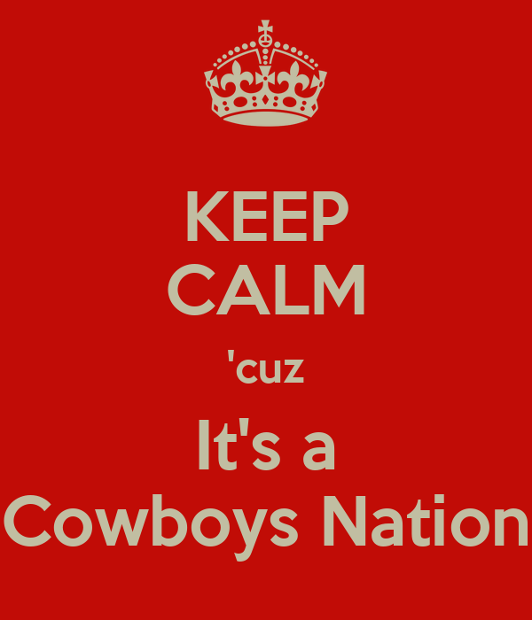 KEEP CALM 'cuz It's a Cowboys Nation