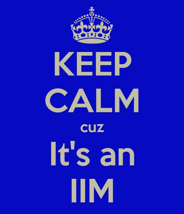 KEEP CALM cuz It's an IIM
