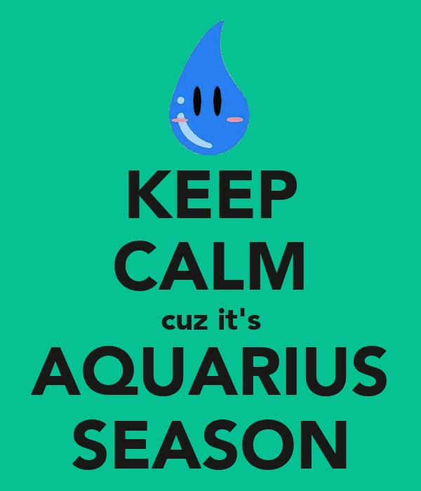 KEEP CALM cuz it's AQUARIUS SEASON