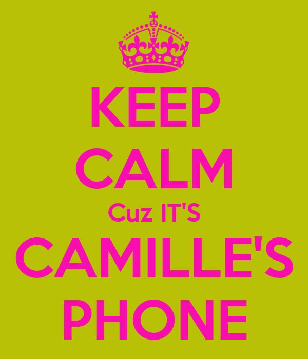 KEEP CALM Cuz IT'S CAMILLE'S PHONE