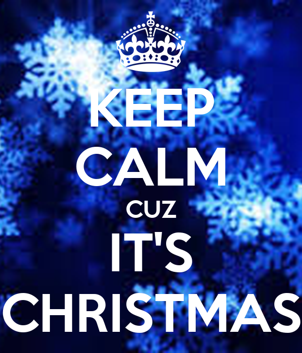 KEEP CALM CUZ IT'S CHRISTMAS