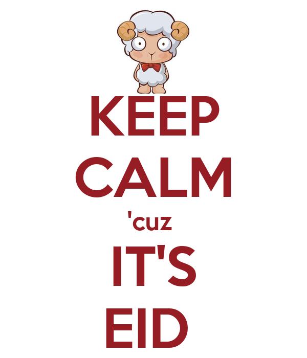 KEEP CALM 'cuz  IT'S EID